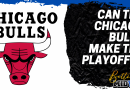Bulls Playoff Odds: Can the Chicago Bulls Make the Playoffs?